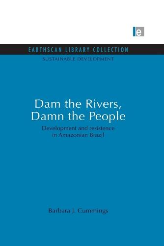 Dam the Rivers, Damn the People: Development and Resistence in Amazonian Brazil - Sustainable Development Set (Paperback)