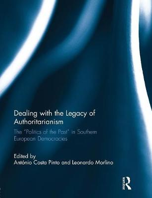 "Dealing with the Legacy of Authoritarianism: The ""Politics of the Past"" in Southern European Democracies - South European Society and Politics (Paperback)"