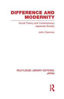 Difference and Modernity: Social Theory and Contemporary Japanese Society - Routledge Library Editions: Japan (Paperback)