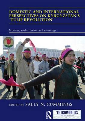 Domestic and International Perspectives on Kyrgyzstan's `Tulip Revolution': Motives, Mobilization and Meanings - ThirdWorlds (Paperback)