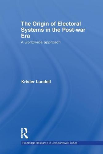 The Origin of Electoral Systems in the Postwar Era: A worldwide approach - Routledge Research in Comparative Politics (Paperback)