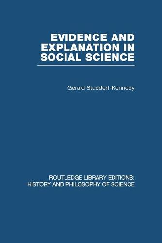 Evidence and Explanation in Social Science: An Inter-disciplinary Approach - Routledge Library Editions: History & Philosophy of Science (Paperback)