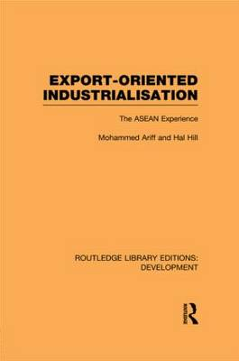 Export-Oriented Industrialisation: The ASEAN Experience - Routledge Library Editions: Development (Paperback)