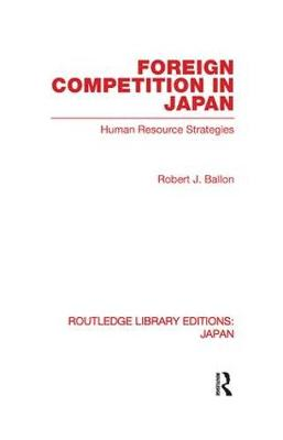 Foreign Competition in Japan: Human Resource Strategies - Routledge Library Editions: Japan (Paperback)