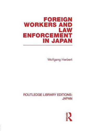 Foreign Workers and Law Enforcement in Japan - Routledge Library Editions: Japan (Paperback)