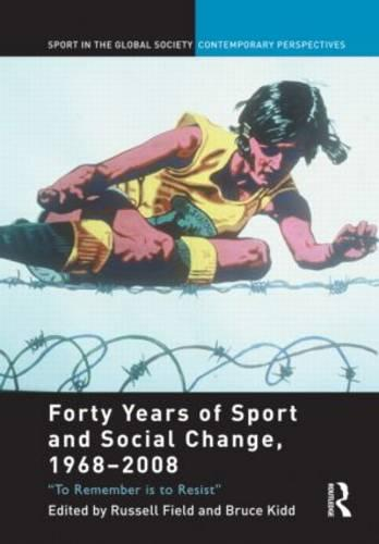 Forty Years of Sport and Social Change, 1968-2008: To Remember is to Resist - Sport in the Global Society - Contemporary Perspectives (Paperback)