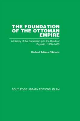 The Foundation of the Ottoman Empire (RPD): A History of the Osmanlis Up to the Death of Bayezid I 1300-1403 (Paperback)