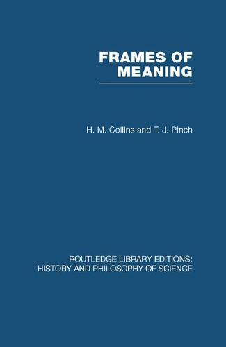 Frames of Meaning: The Social Construction of Extraordinary Science - Routledge Library Editions: History & Philosophy of Science (Paperback)