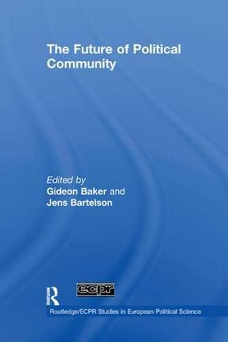 The Future of Political Community - Routledge/ECPR Studies in European Political Science (Paperback)