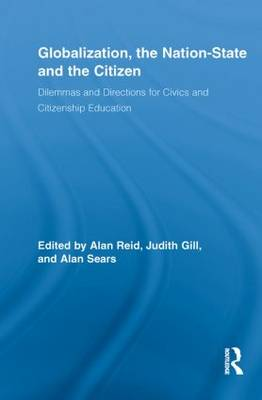 Globalization, the Nation-State and the Citizen: Dilemmas and Directions for Civics and Citizenship Education - Routledge Research in Education (Paperback)