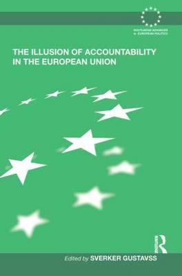 The Illusion of Accountability in the European Union - Routledge Advances in European Politics (Paperback)