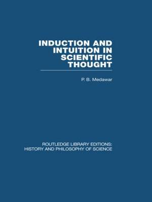 Induction and Intuition in Scientific Thought - Routledge Library Editions: History & Philosophy of Science (Paperback)