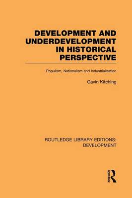 Development and Underdevelopment in Historical Perspective: Populism, Nationalism and Industrialisation - Routledge Library Editions: Development (Paperback)