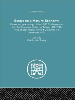 Essays on a Mature Economy: Britain After 1840: Papers and Proceedings on the New Economic History of Britain 1840-1930 (Paperback)