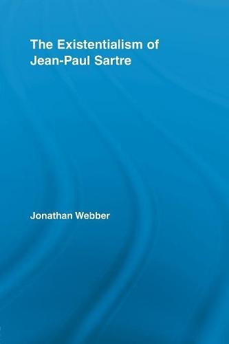 The Existentialism of Jean-Paul Sartre - Routledge Studies in Twentieth-Century Philosophy (Paperback)