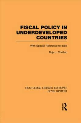 Fiscal Policy in Underdeveloped Countries: With Special Reference to India - Routledge Library Editions: Development (Paperback)