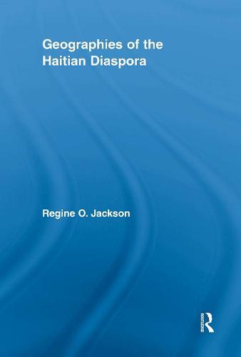Geographies of the Haitian Diaspora - Routledge Studies on African and Black Diaspora (Paperback)