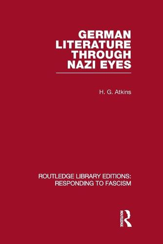 German Literature Through Nazi Eyes - Routledge Library Editions: Responding to Fascism (Paperback)