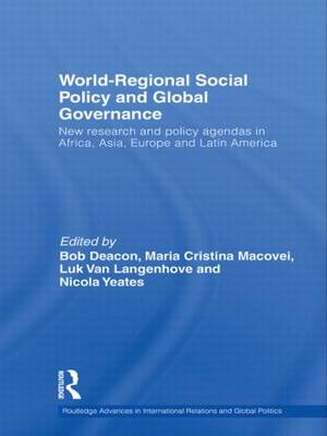 World-Regional Social Policy and Global Governance: New Research and Policy Agendas in Africa, Asia, Europe and Latin America (Paperback)