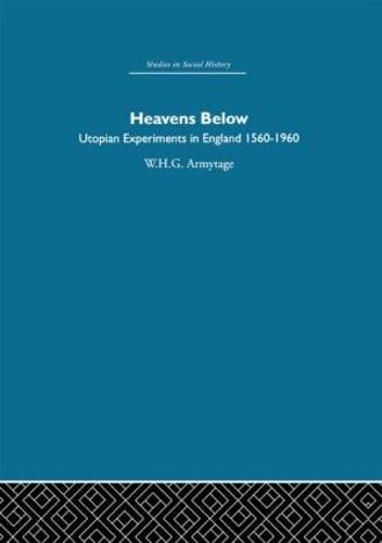Heavens Below: Utopian Experiments in England, 1560-1960 (Paperback)