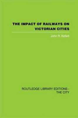 The Impact of Railways on Victorian Cities (Paperback)