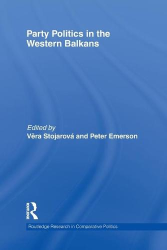 Party Politics in the Western Balkans - Routledge Research in Comparative Politics (Paperback)