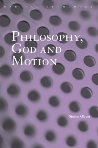 Philosophy, God and Motion - Routledge Radical Orthodoxy (Paperback)
