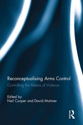 Reconceptualising Arms Control: Controlling the Means of Violence (Paperback)