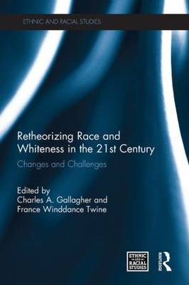 Retheorizing Race and Whiteness in the 21st Century: Changes and Challenges - Ethnic & Racial Studies (Paperback)