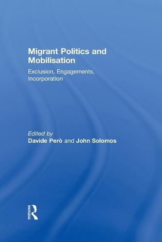 Migrant Politics and Mobilisation: Exclusion, Engagements, Incorporation - Ethnic & Racial Studies (Paperback)