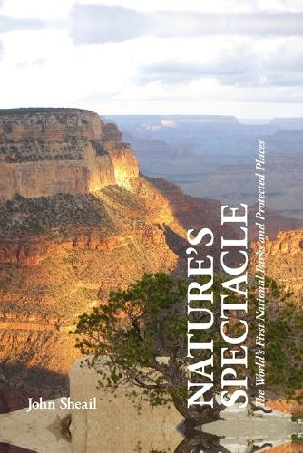 Nature's Spectacle: The World's First National Parks and Protected Places (Paperback)