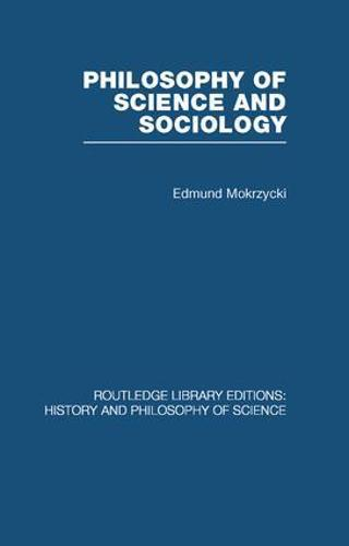 Philosophy of Science and Sociology: From the Methodological Doctrine to Research Practice - Routledge Library Editions: History & Philosophy of Science (Paperback)