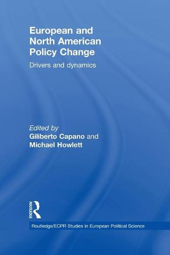 European and North American Policy Change: Drivers and Dynamics - Routledge/ECPR Studies in European Political Science (Paperback)