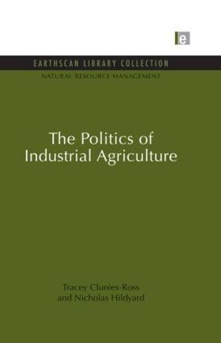 The Politics of Industrial Agriculture - Natural Resource Management Set (Paperback)