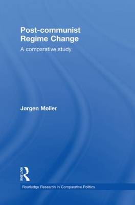 Post-communist Regime Change: A Comparative Study - Routledge Research in Comparative Politics (Paperback)