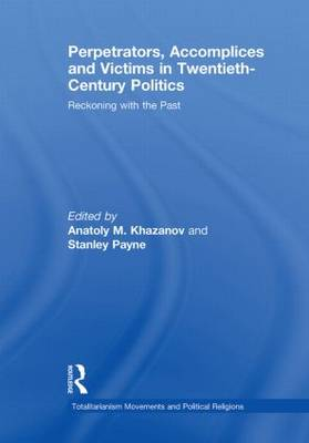 Perpetrators, Accomplices and Victims in Twentieth-Century Politics: Reckoning with the Past - Totalitarianism Movements and Political Religions (Paperback)
