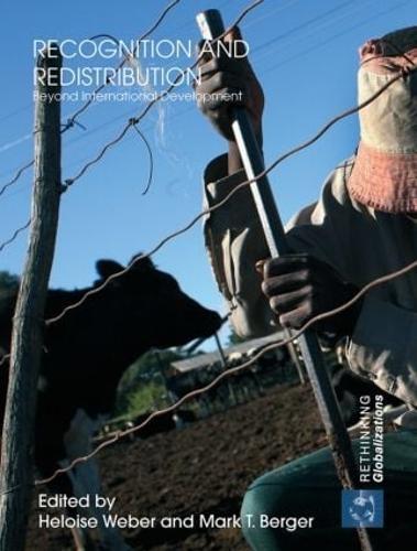 Recognition and Redistribution: Beyond International Development - Rethinking Globalizations (Paperback)