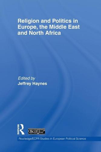 Religion and Politics in Europe, the Middle East and North Africa - Routledge/ECPR Studies in European Political Science (Paperback)