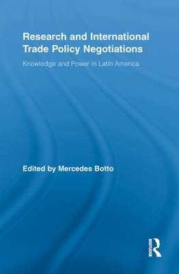 Research and International Trade Policy Negotiations: Knowledge and Power in Latin America - Routledge Studies in Latin American Politics (Paperback)