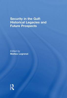 Security in the Gulf: Historical Legacies and Future Prospects (Paperback)