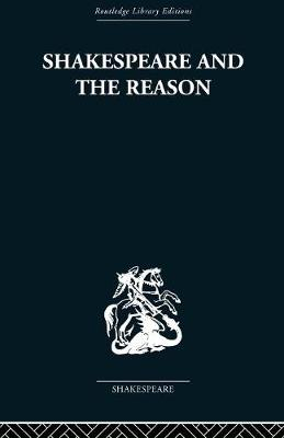 Shakespeare and the Reason: A Study of the Tragedies and the Problem Plays (Paperback)