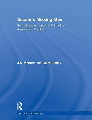 Soccer's Missing Men: Schoolteachers and the Spread of Association Football - Sport in the Global Society (Paperback)