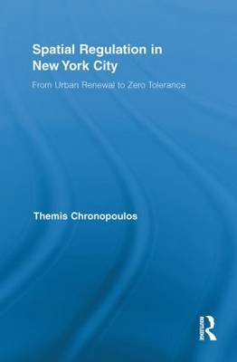 Spatial Regulation in New York City: From Urban Renewal to Zero Tolerance - Routledge Advances in Geography (Paperback)
