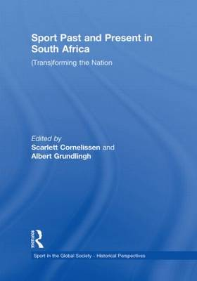 Sport Past and Present in South Africa: (Trans)forming the Nation - Sport in the Global Society - Historical perspectives (Paperback)