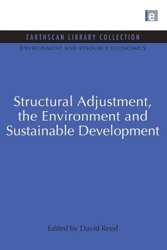 Structural Adjustment, the Environment and Sustainable Development - Environmental and Resource Economics Set (Paperback)