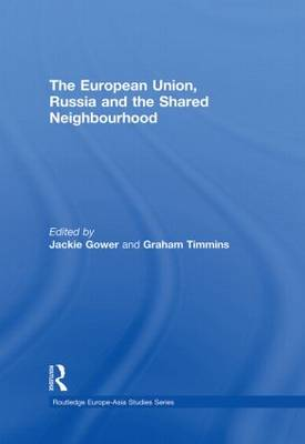 The European Union, Russia and the Shared Neighbourhood - Routledge Europe-Asia Studies (Paperback)