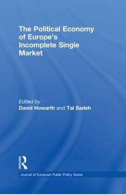 The Political Economy of Europe's Incomplete Single Market - Journal of European Public Policy Series (Paperback)