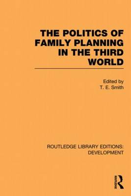 The Politics of Family Planning in the Third World - Routledge Library Editions: Development (Paperback)