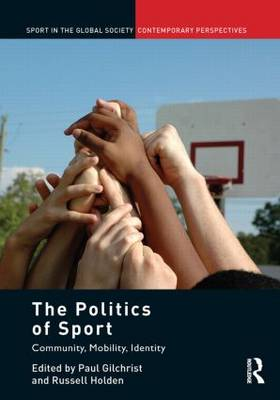 The Politics of Sport: Community, Mobility, Identity - Sport in the Global Society - Contemporary Perspectives (Paperback)