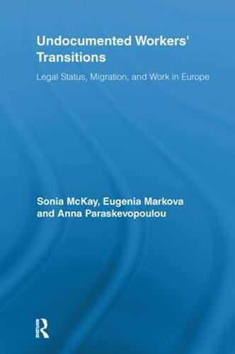 Undocumented Workers' Transitions: Legal Status, Migration, and Work in Europe - Routledge Advances in Sociology (Paperback)